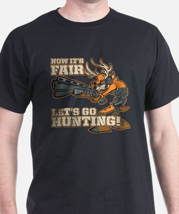 Now It's Fair, Let's Go Hunting! T-Shirt