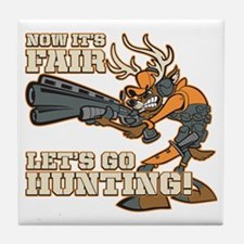 Now It's Fair, Let's Go Hunting! Tile Coaster
