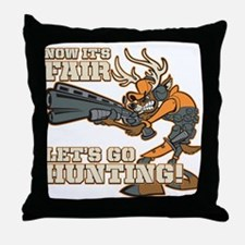 Now It's Fair, Let's Go Hunting! Throw Pillow