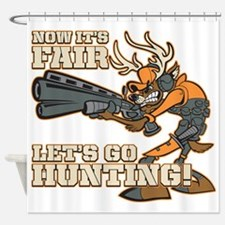 Now It's Fair, Let's Go Hunting! Shower Curtain