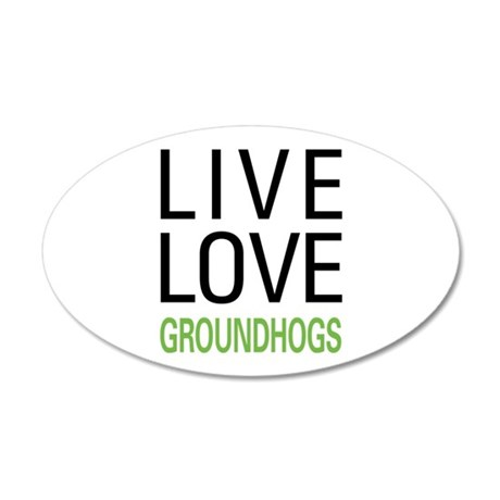 Live Love Groundhogs 20x12 Oval Wall Decal