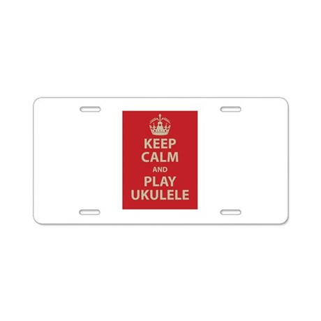 Keep Calm and Play Ukulele Aluminum License Plate