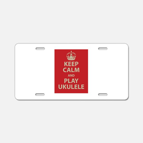 Keep Calm and Play Ukulele Aluminum License Plate