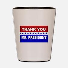 Thank You Mr. President Shot Glass
