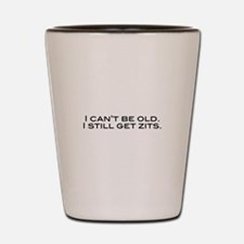 I Can't Be Old Shot Glass