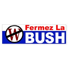 Fermez La Bush Bumper Sticker