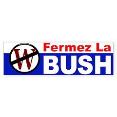 Fermez La Bush Bumper Bumper Sticker