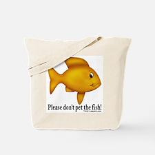 Don't pet the fish Tote Bag