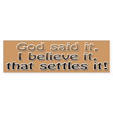 God said it, I believe it Bumper Bumper Sticker