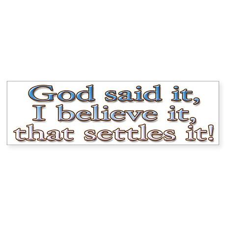 God said it, I believe it Bumper Sticker