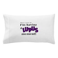 I'm Having a Lupus Moment Pillow Case