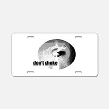 Don't Choke Aluminum License Plate
