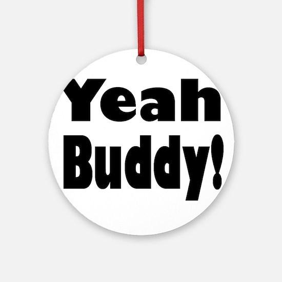 Yeah Buddy! Ornament (Round)