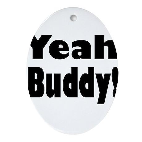 Yeah Buddy! Ornament (Oval)