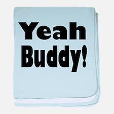 Yeah Buddy! baby blanket