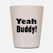 Yeah Buddy! Shot Glass