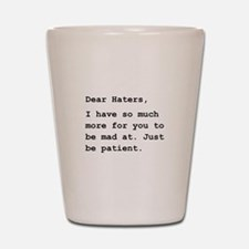 Dear Haters Shot Glass