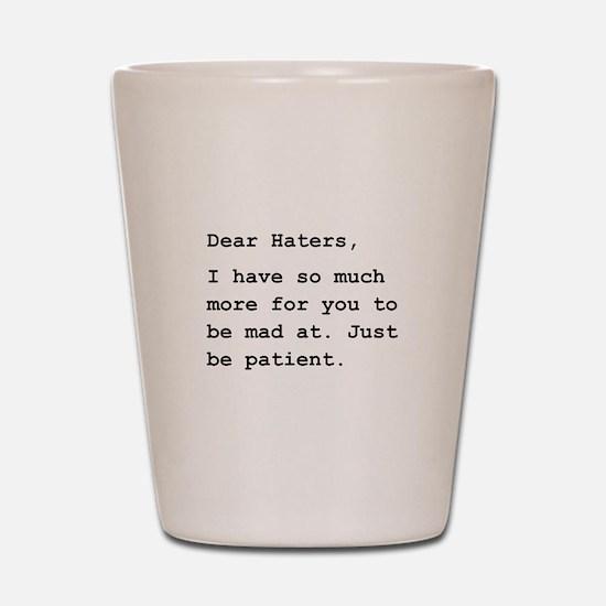 Dear Haters Shot Glass