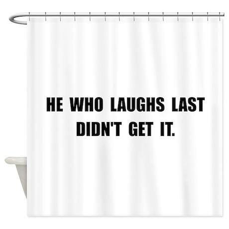 Laughs Last Shower Curtain