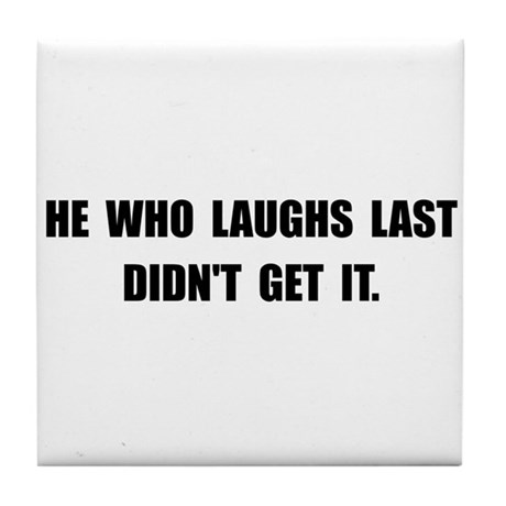 Laughs Last Tile Coaster