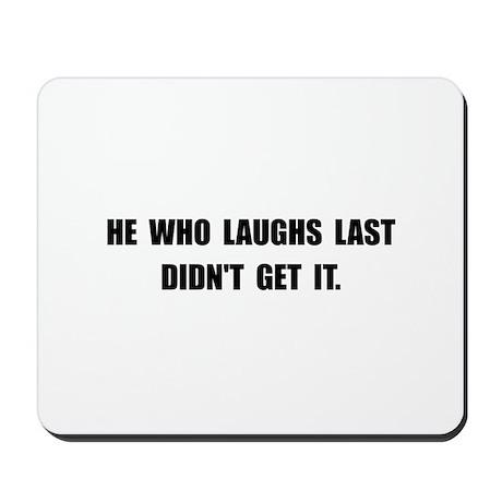 Laughs Last Mousepad