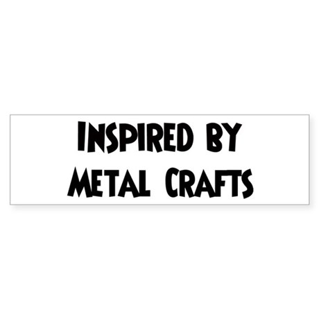 Inspired by Metal Crafts Bumper Sticker