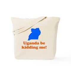 Uganda Be Kidding Me Tote Bag