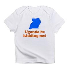Uganda Be Kidding Me Infant T-Shirt