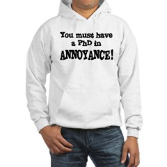 You Must Have PhD Annoyance Hoodie