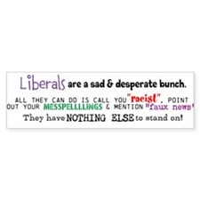 Liberals are desperate! Bumper Sticker
