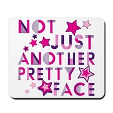 Not Just Another Pretty Face Mousepad