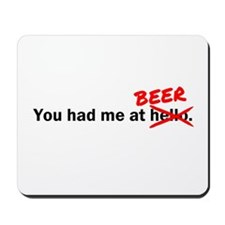 You had me at Beer Mousepad