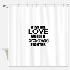 I Am In Love With Gyongdang Fighter Shower Curtain