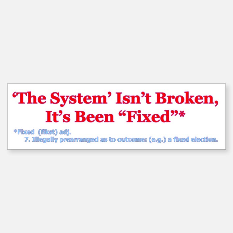 The System is Fixed Bumper Bumper Sticker