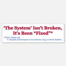 The System is Fixed Bumper Stickers