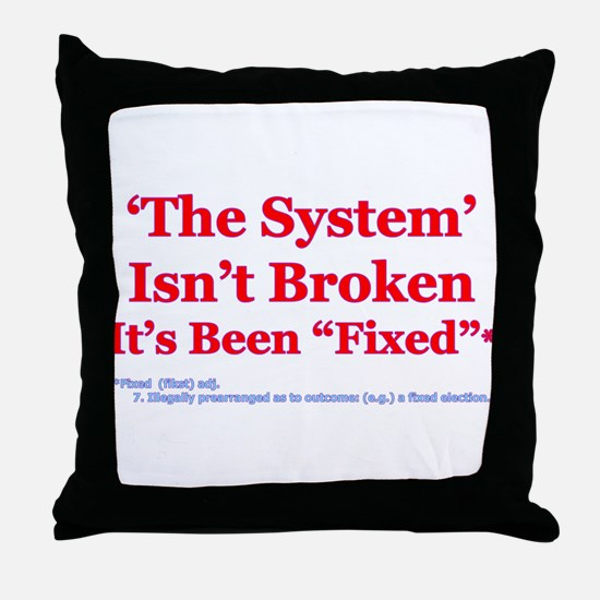 The System is Fixed Throw Pillow