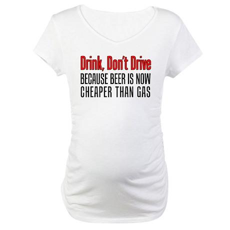 Beer Cheaper Than Gas Maternity T-Shirt