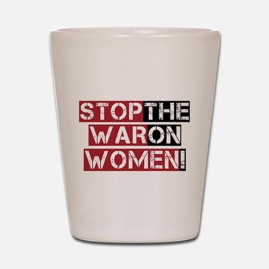 Stop The War on Women Shot Glass