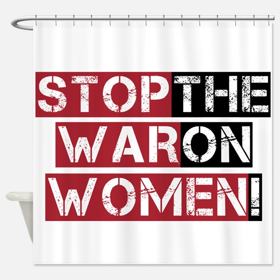 Stop The War on Women Shower Curtain
