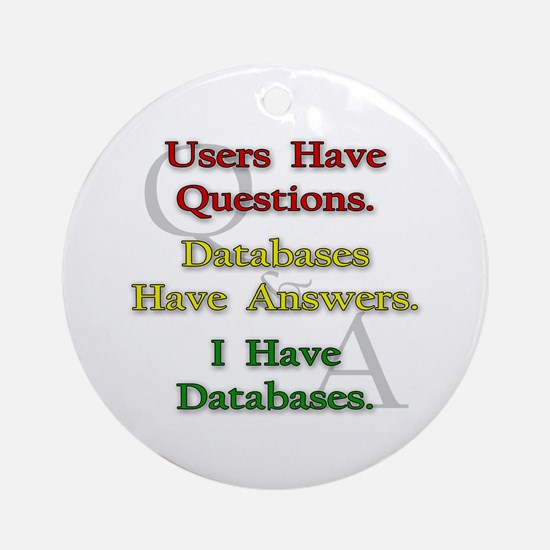 """""""I Have Databases"""" Ornament (Round)"""