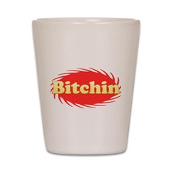 Bitchin Shot Glass