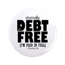"Eternally Debt Free: Paid in Full 3.5"" Button"