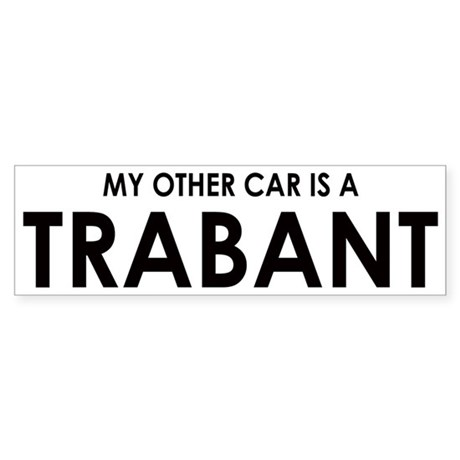 My Other Car Is A Trabant Bumper Sticker