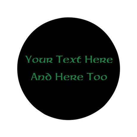 CafePress Your Text Here (Green on Black) Button
