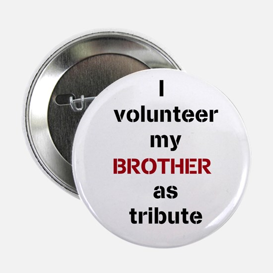 """I volunteer my brother as tribute 2.25"""" Butto"""