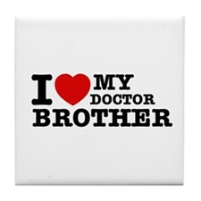I love My Doctor Brother Tile Coaster
