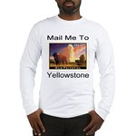 Mail Me To Yellowstone Long Sleeve T-Shirt