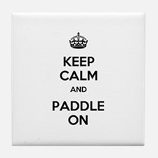 Keep Calm and Paddle On Tile Coaster