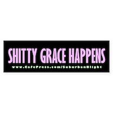 """""""Shitty Grace Happens"""" Bumper Sticker"""