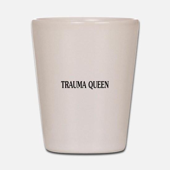 Trauma Queen Shot Glass
